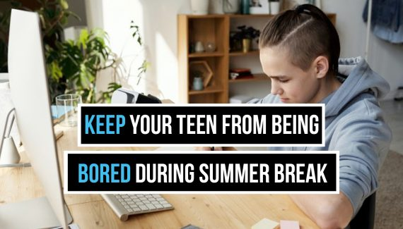 Keep Your Teen From Being Bored During Summer Break